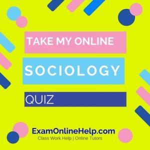 Take My Online Sociology Quiz