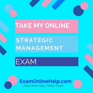 Take My Online Strategic Management Exam