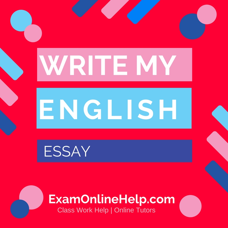 Write My English Essay  Exam Quiz And Class Help Service Write My English Essay